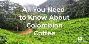 All You Need to Know About Colombian Coffee