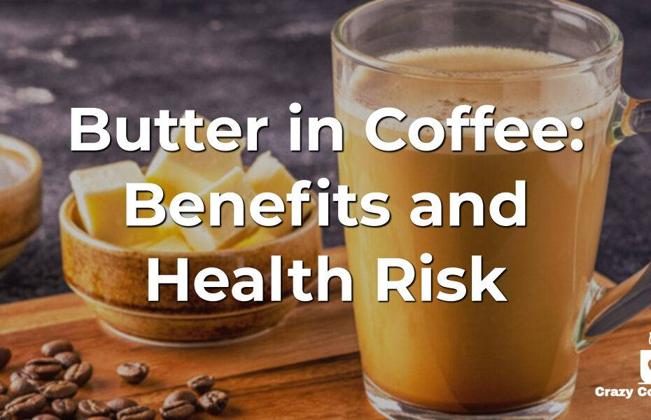 Butter in Coffee: Benefits and Health Risk