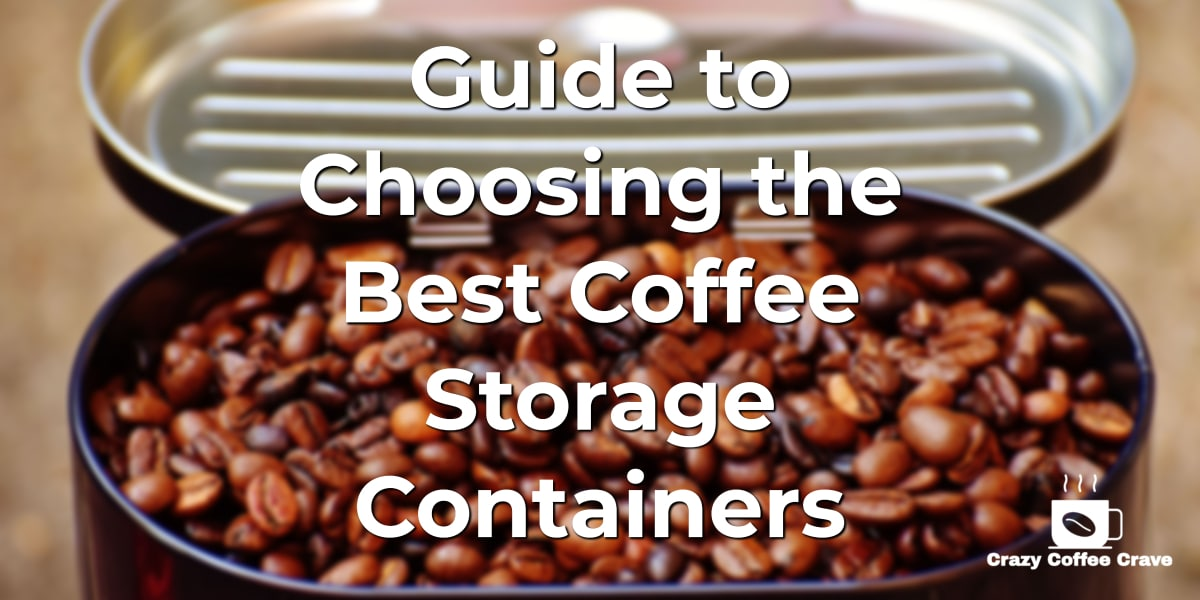 Guide to Choosing the Best Coffee Storage Containers