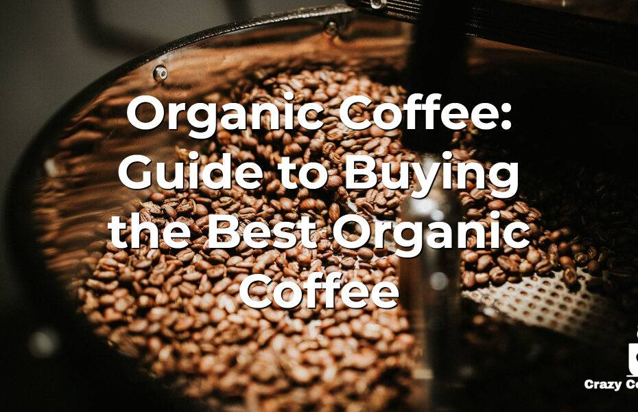 Organic Coffee: Guide to Buying the Best Organic Coffee