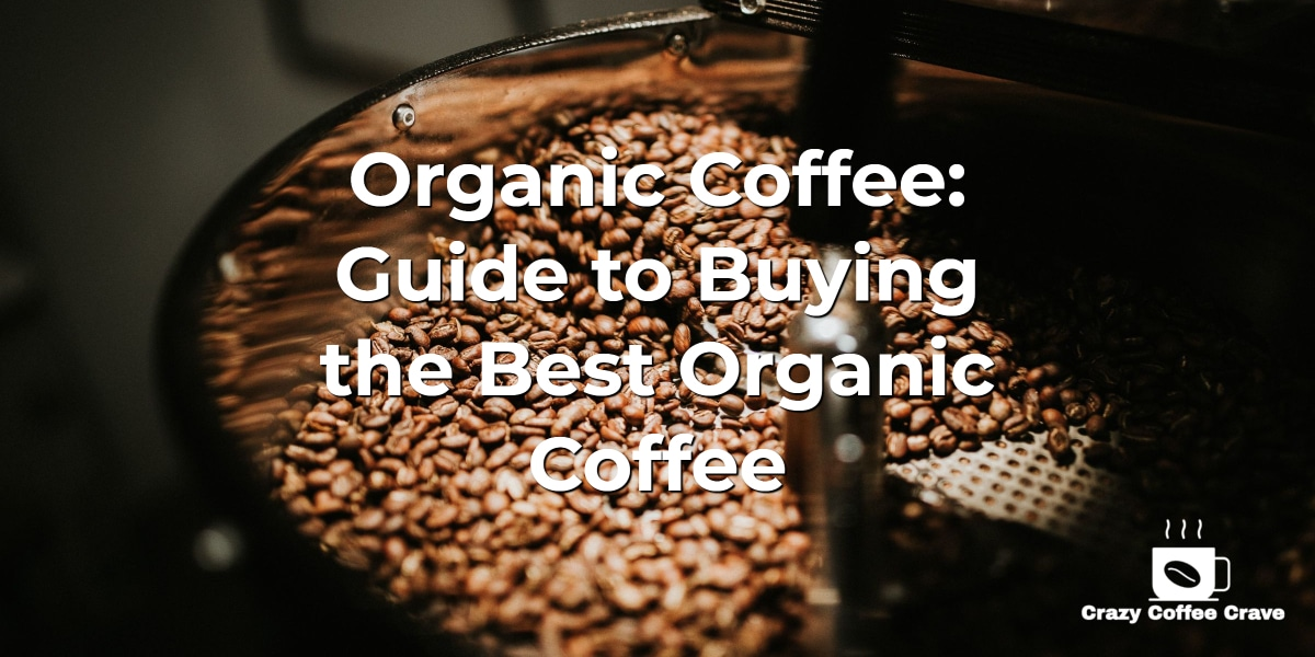 Organic Coffee_ Guide to Buying the Best Organic Coffee