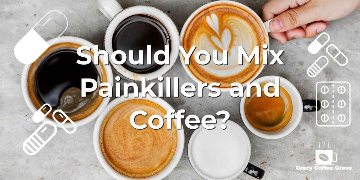 Should You Mix Painkillers and Coffee?