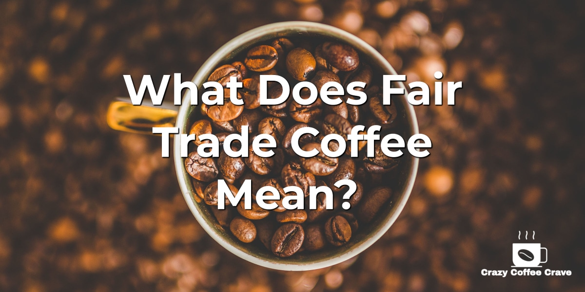 What Does Fair Trade Coffee Mean?