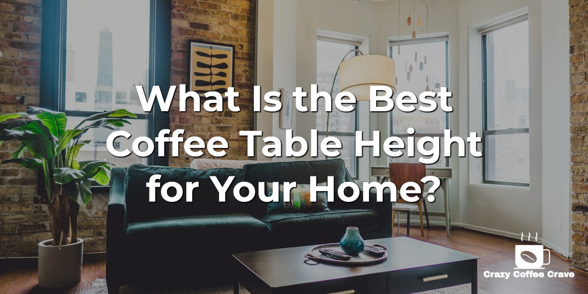 What Is the Best Coffee Table Height for Your Home?