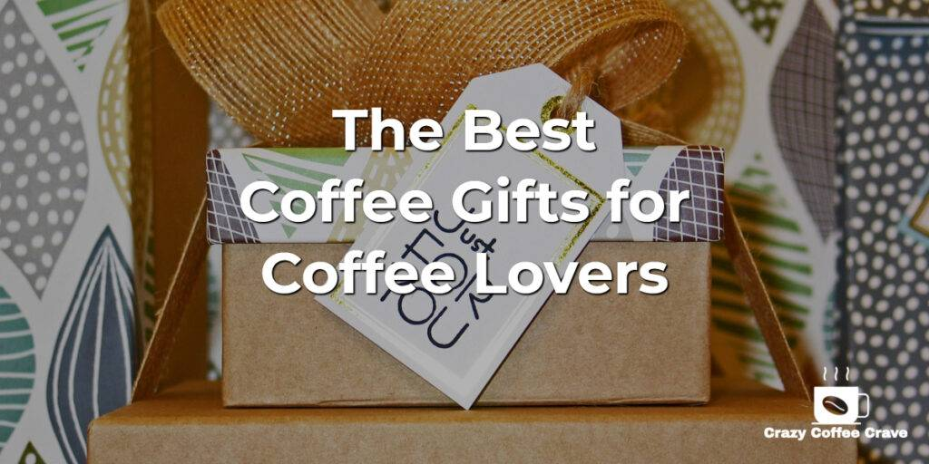 The Best Coffee Gifts for Coffee Lovers