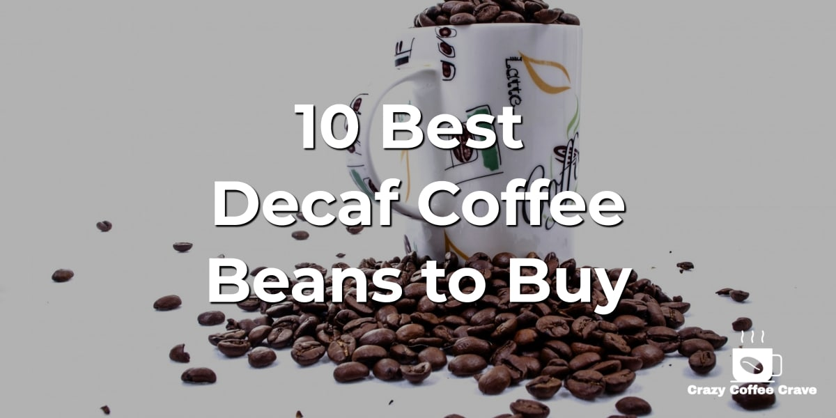 10 Best Decaf Coffee Beans to Buy