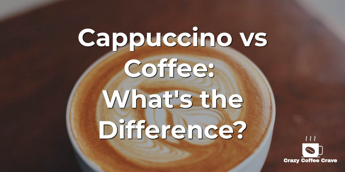 Cappuccino vs Coffee: What's the Difference?
