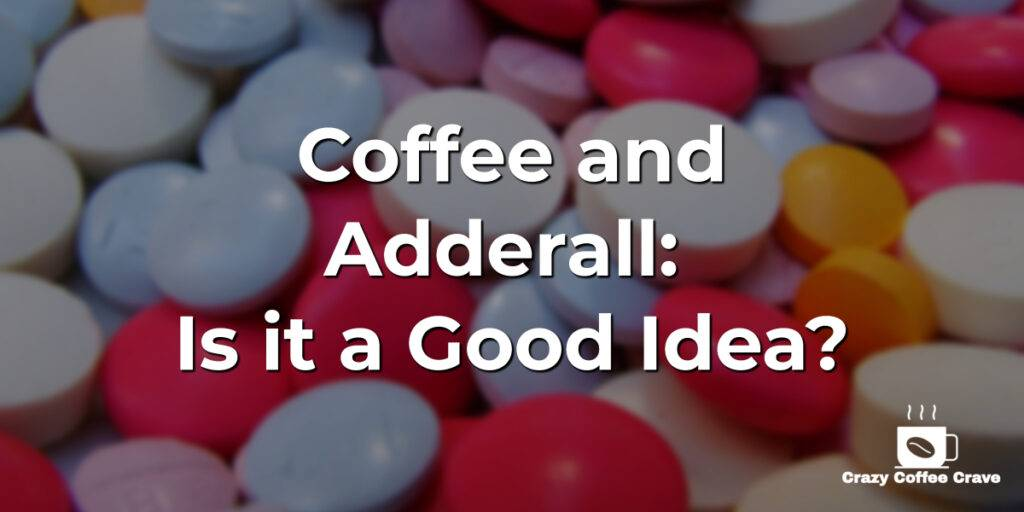 Coffee and Adderall: Is it a Good Idea?