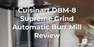 Cuisinart DBM-8 Supreme Grind Automatic Burr Mill Review