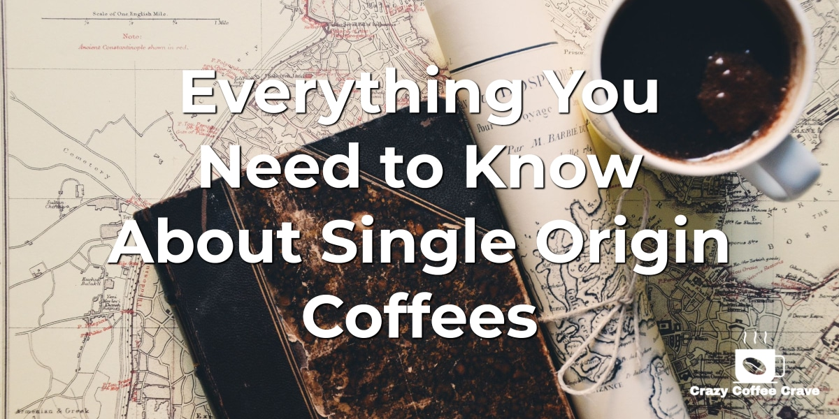Everything You Need to Know About Single Origin Coffees