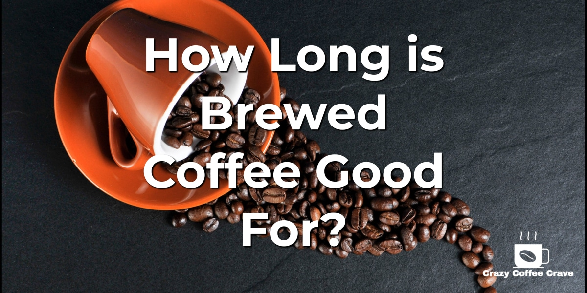 How Long is Brewed Coffee Good For_