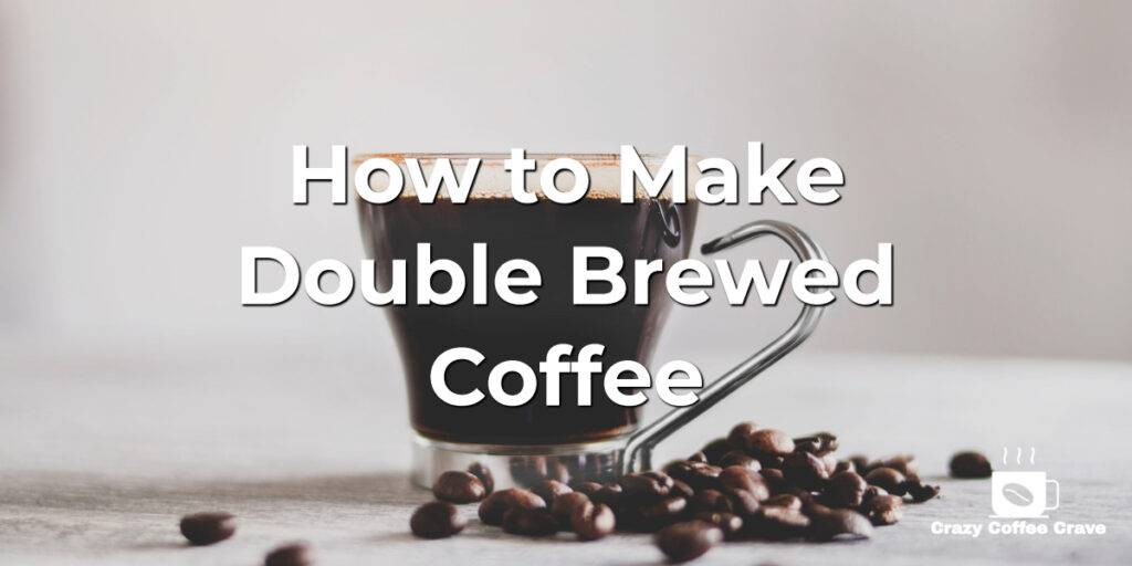 How to Make Double Brewed Coffee