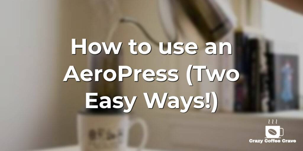 How to use an AeroPress (Two Easy Ways!)