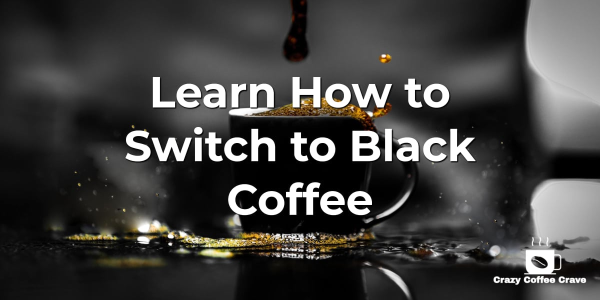 Learn How to Switch to Black Coffee