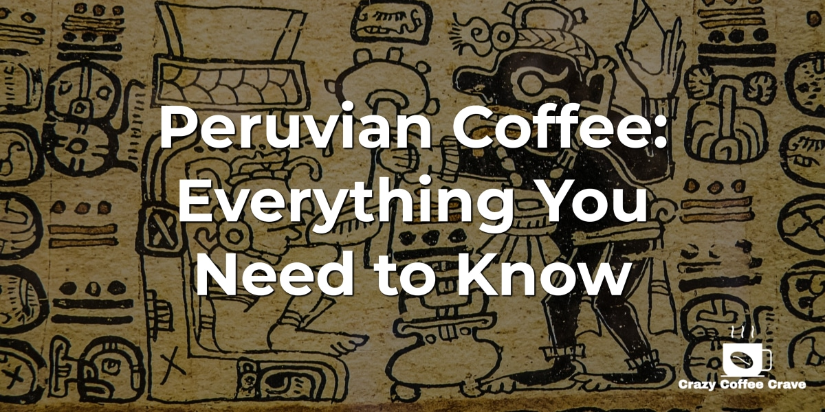 Peruvian Coffee_ Everything You Need to Know