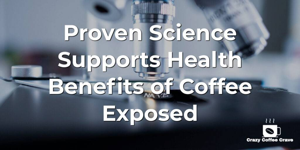 Proven Science Supports Health Benefits of Coffee Exposed