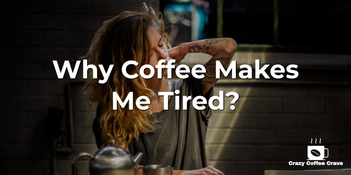 Why Coffee Makes Me Tired?