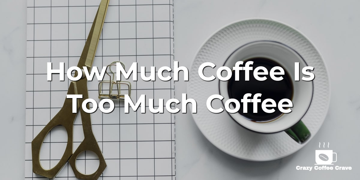How Much Coffee Is Too Much Coffee