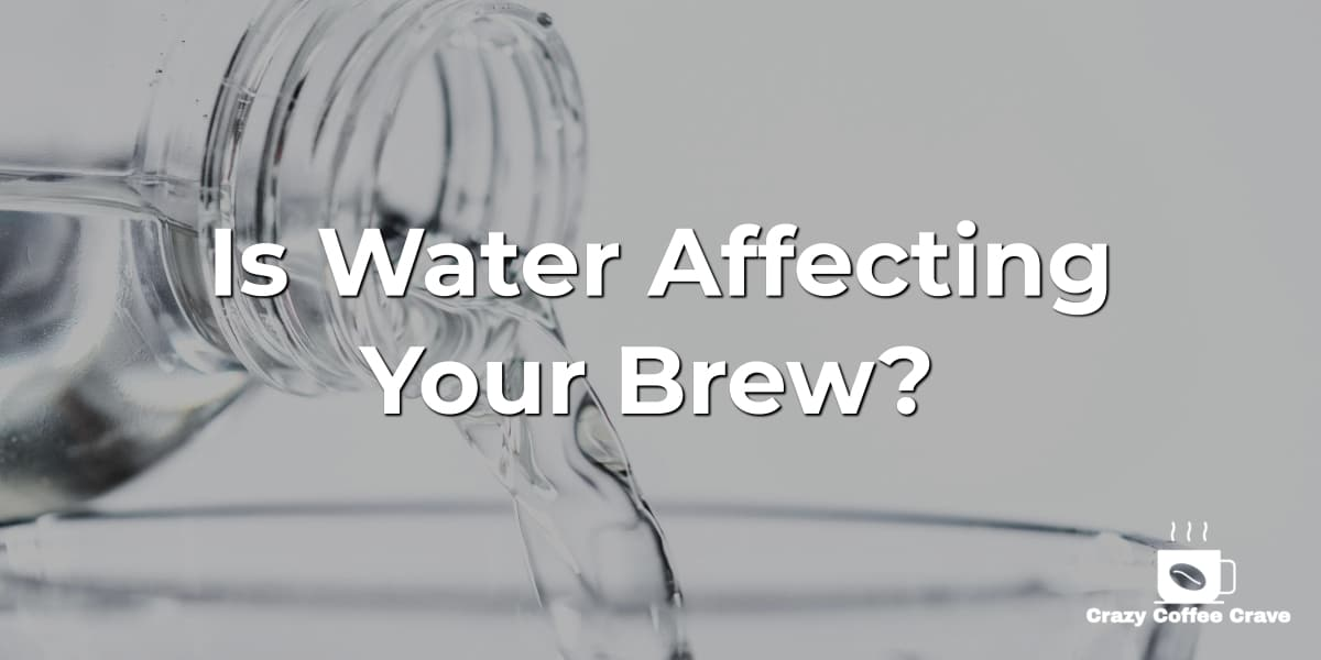 Is Water Affecting Your Brew?