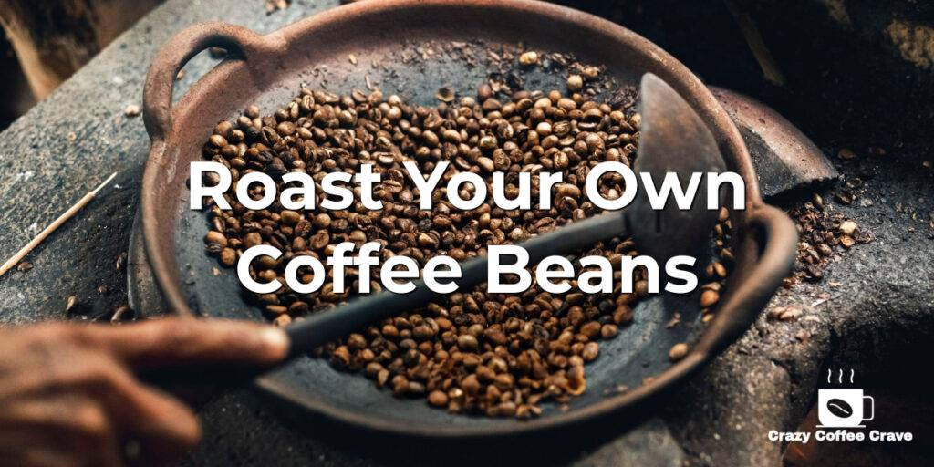 Roast Your Own Coffee Beans