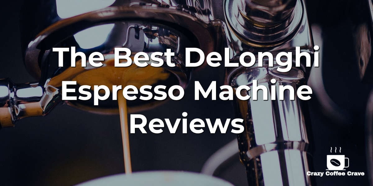 The Best DeLonghi Espresso Machine Reviews