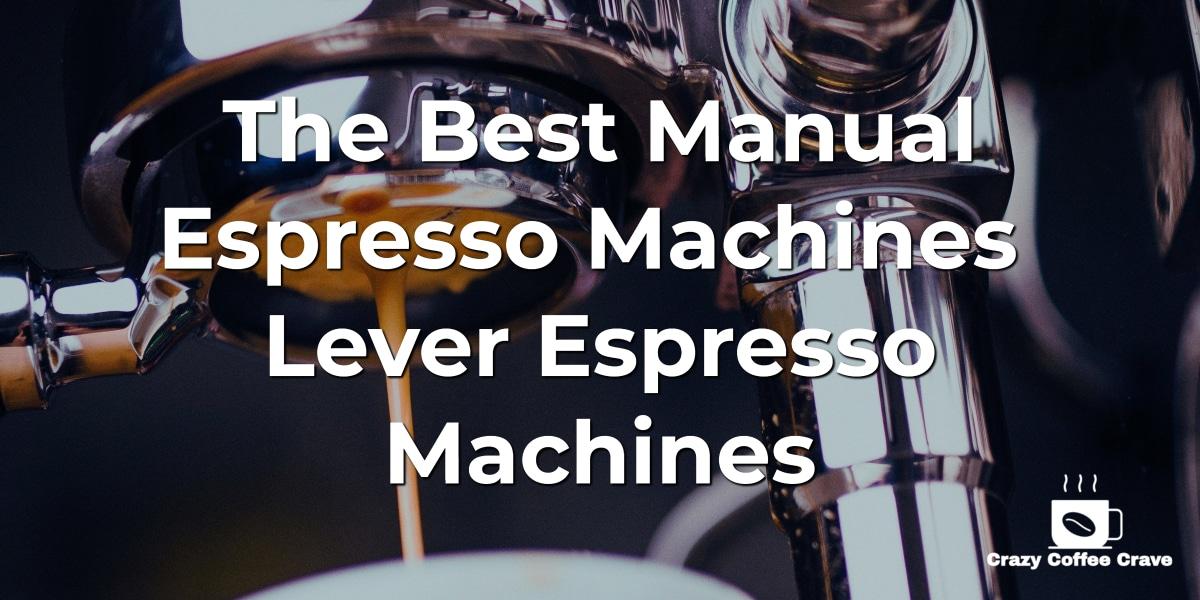 The Best Manual Espresso Machines [Lever Espresso machines]