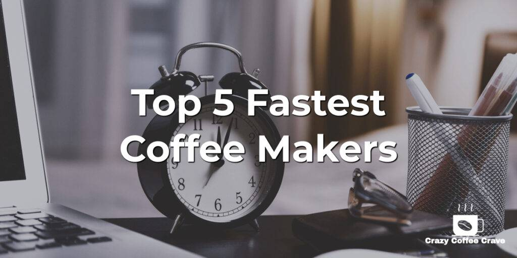 Top 5 Fastest Coffee Makers