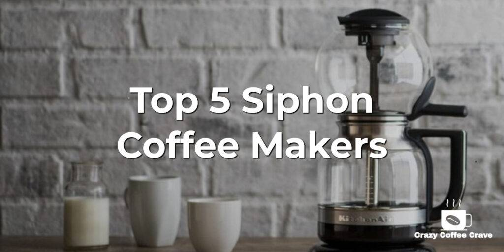 Top 5 Siphon Coffee Makers