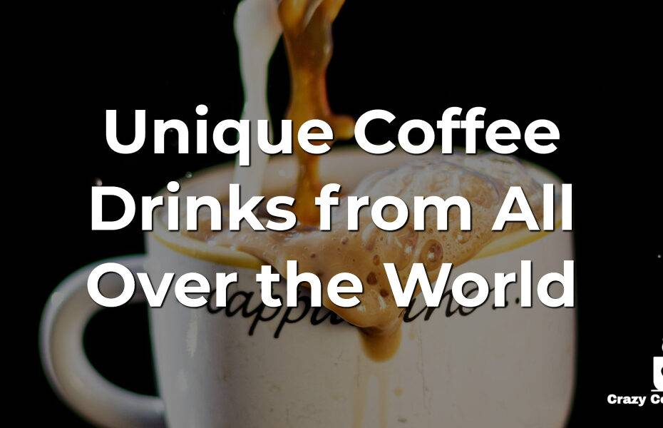 Unique Coffee Drinks from All Over the World