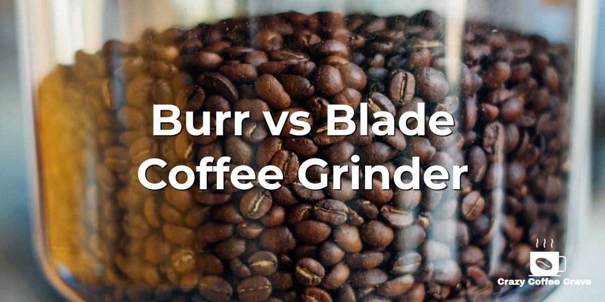 Burr vs Blade Coffee Grinder