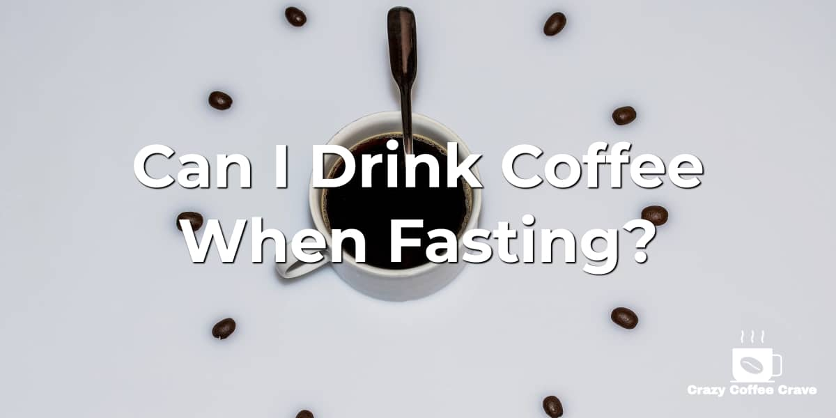 Can I Drink Coffee When Fasting?