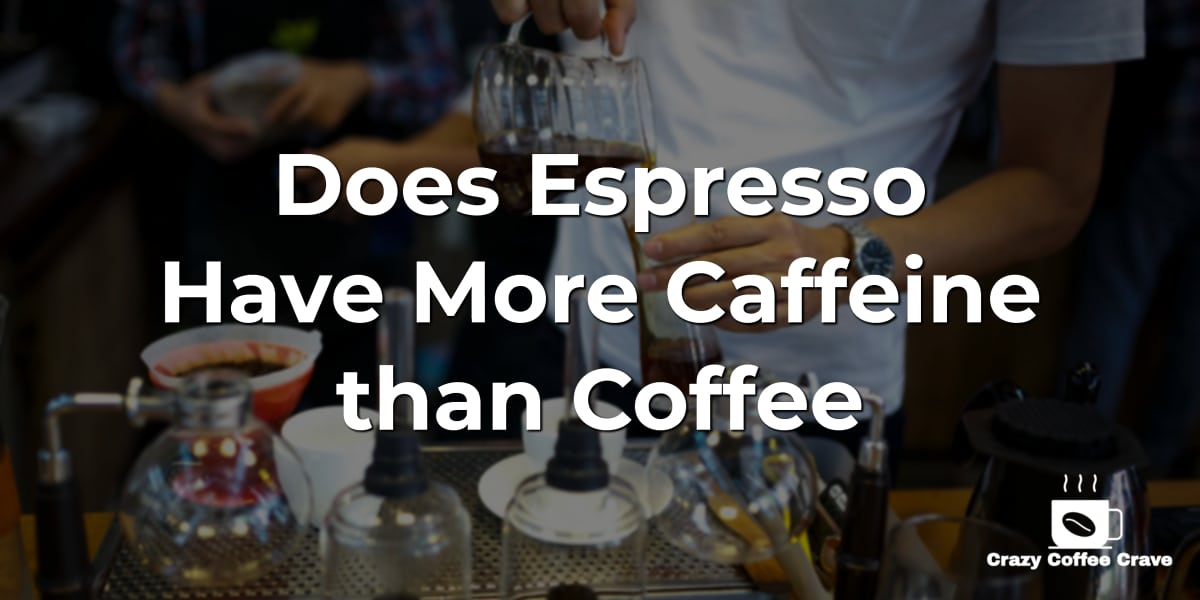 Does Espresso Have More Caffeine than Coffee