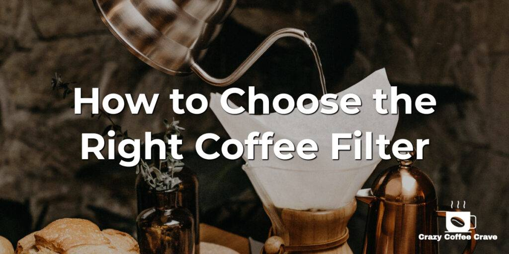 How to Choose the Right Coffee Filter
