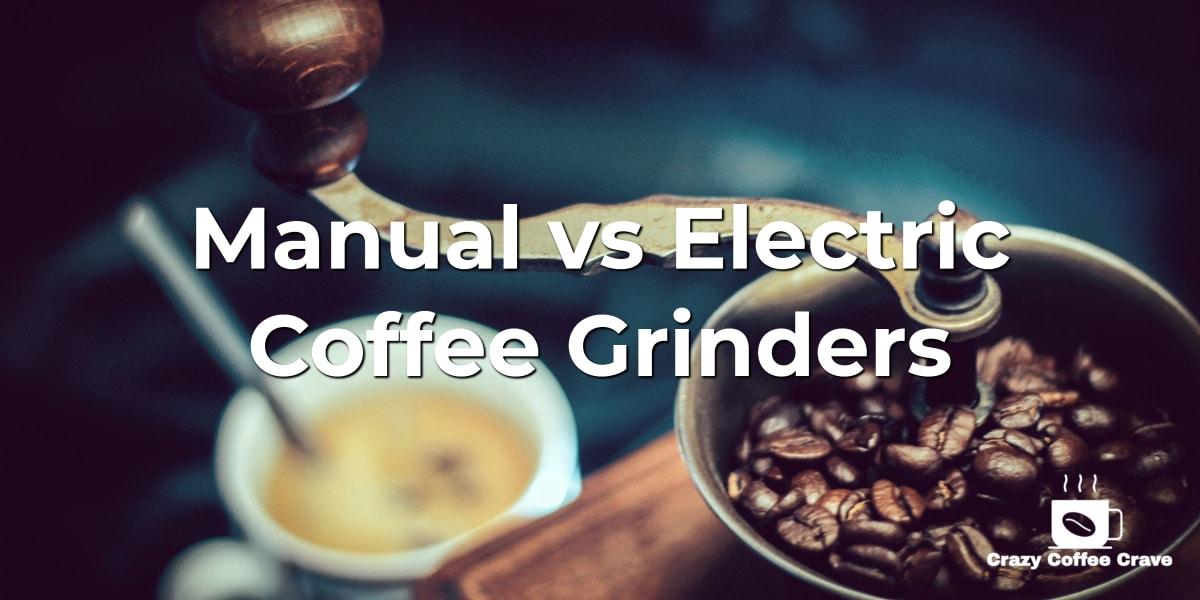 Manual vs Electric Coffee Grinders