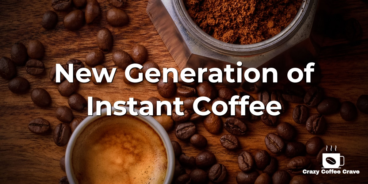 New Generation of Instant Coffee
