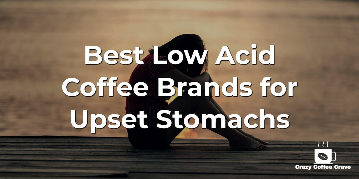 Best Low Acid Coffee Brands for Upset Stomachs