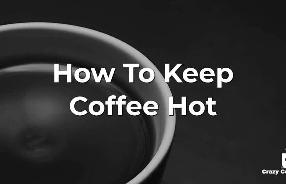 How to Keep Coffee Hot