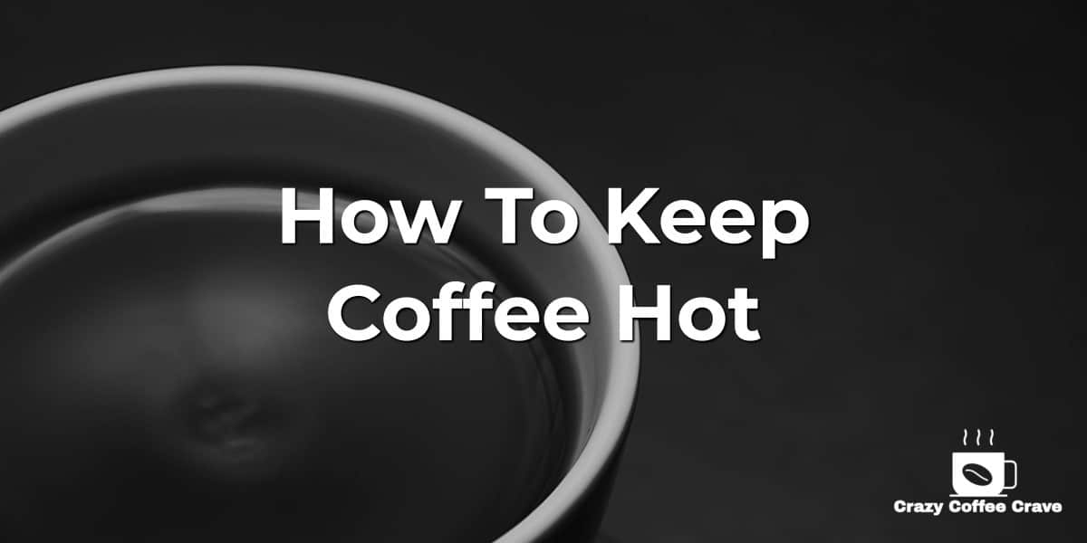 How to Keep Coffee Hot (2)