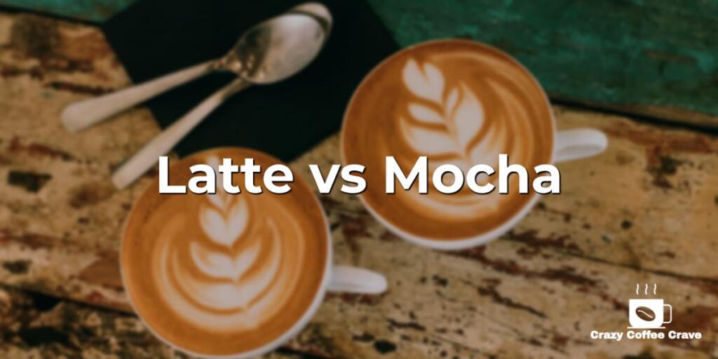 Latte vs. Mocha