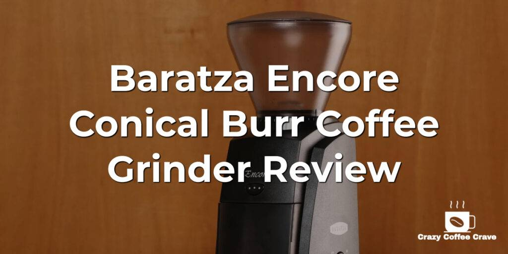 Baratza Encore Conical Burr Coffee Grinder Review
