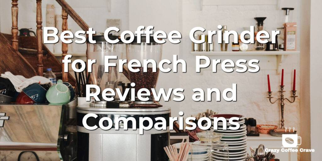 Best Coffee Grinder for French Press Reviews and Comparisons