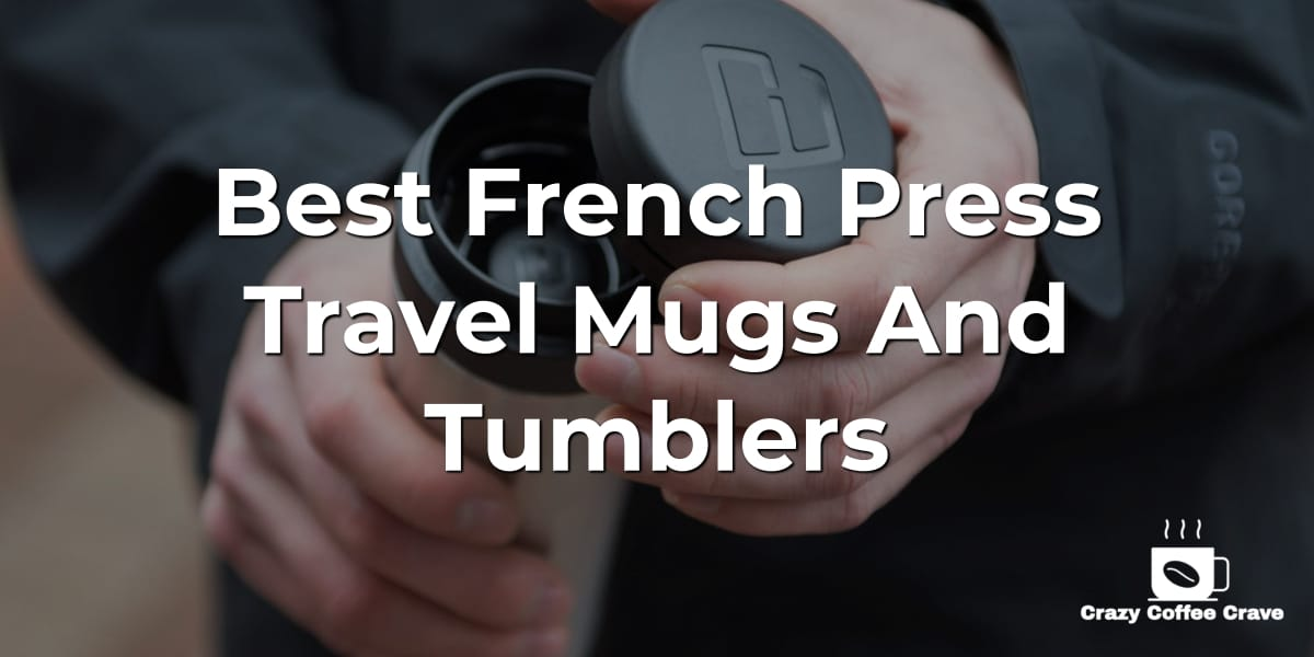 Best French Press Travel Mugs And Tumblers