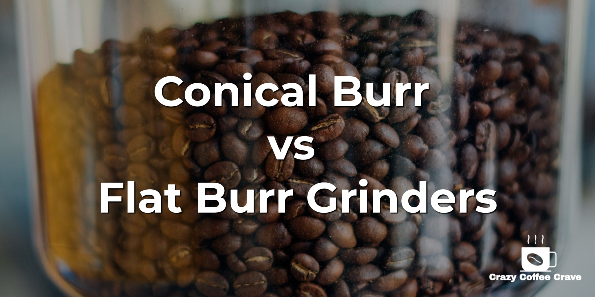 Conical Burr vs Flat Burr Grinders