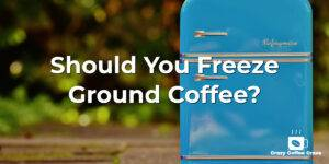 Should You Freeze Ground Coffee?