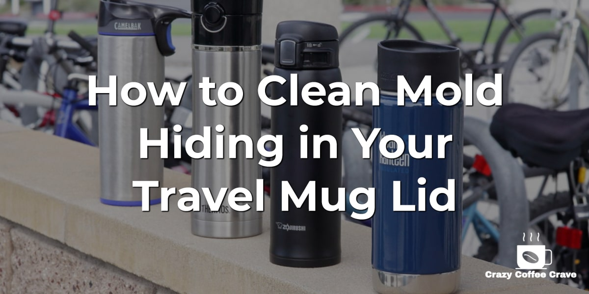 How to Clean Mold Hiding in Your Travel Mug Lid