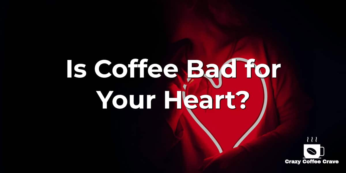 Is Coffee Bad for Your Heart
