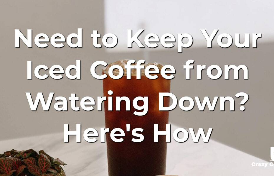 Need to Keep Your Iced Coffee from Watering Down? Here's How