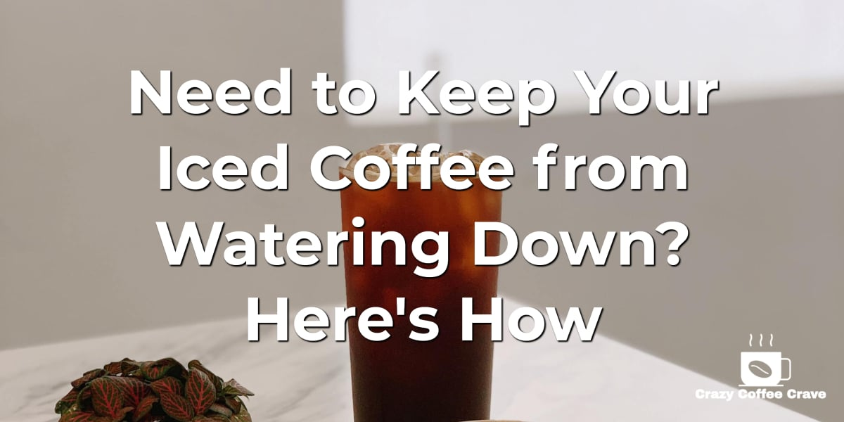 Need to Keep Your Iced Coffee from Watering Down. Here's How