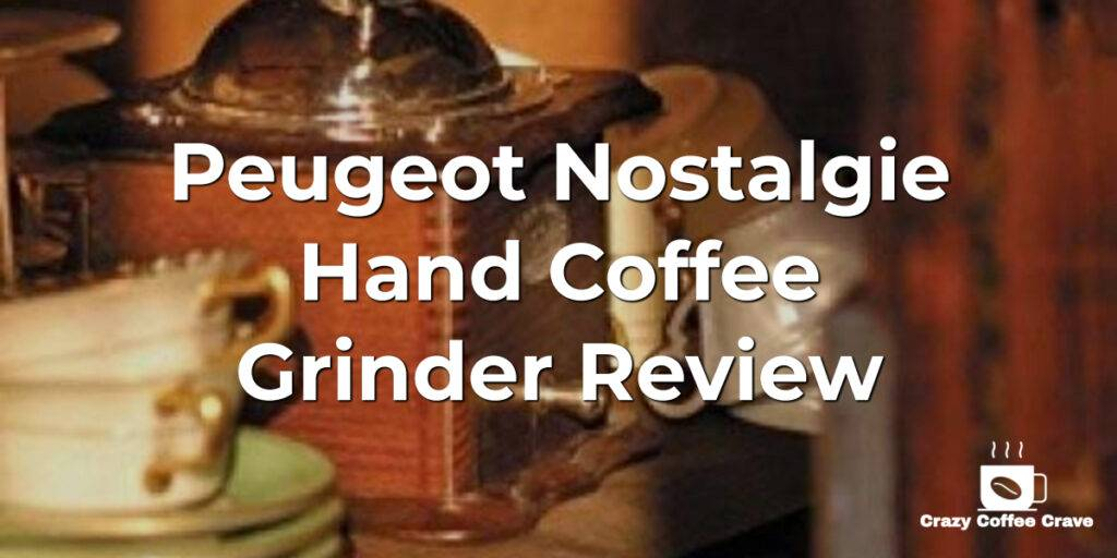 Peugeot Nostalgie Hand Coffee Grinder Review