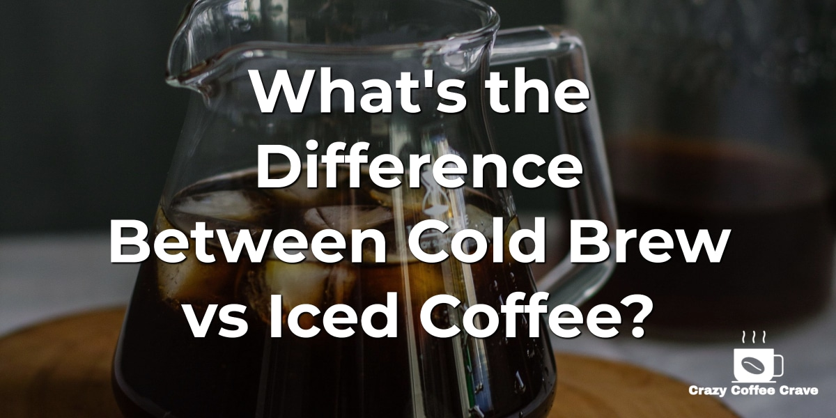 What's the Difference Between Cold Brew vs Iced Coffee